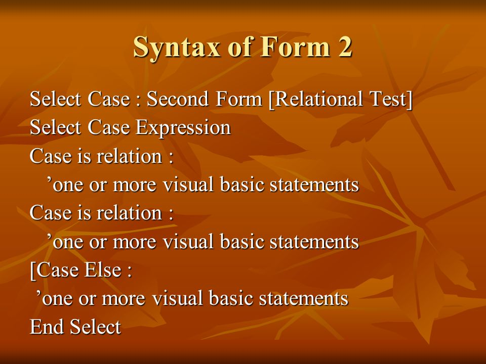 Syntax of Form 2 Select Case : Second Form [Relational Test]